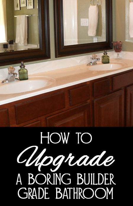 Tips and Tricks for Updating a Boring Builder Grade Bathroom