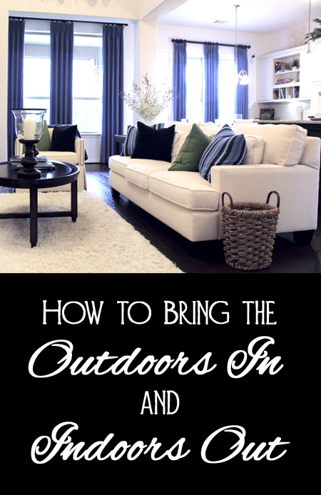 Tips for Bringing the Outdoors In and Inside Out