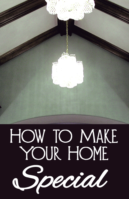 Tips and Tricks for Making Your Home Special