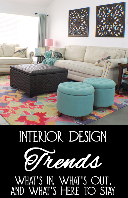Interior Design Trends - What's In, What's Out, and What's Here to Stay When Decorating Your Home
