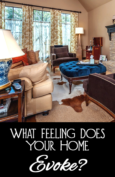 What feeling does your home evoke?